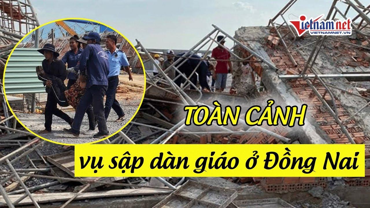 Toàn cảnh vụ sập dàn giáo công trình ở Đồng Nai khiến 10 người chết | Tin tức Vietnamnet