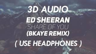 [3D AUDIO] Shape Of You {BKAYE Remix} (USE HEADPHONES!!!)