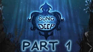 "Song Of The Deep - Let's Play - Part 1 - ""My Adorable Submarine"" 
