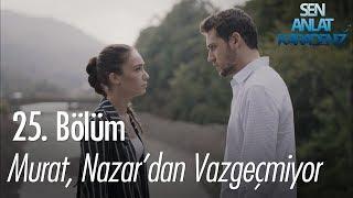 Murat, Nazar'dan vazgeçmiyor - Sen Anlat Karadeniz 25. Bölüm