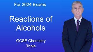 GCSE Chemistry (9-1 Triple) Reactions of alcohols
