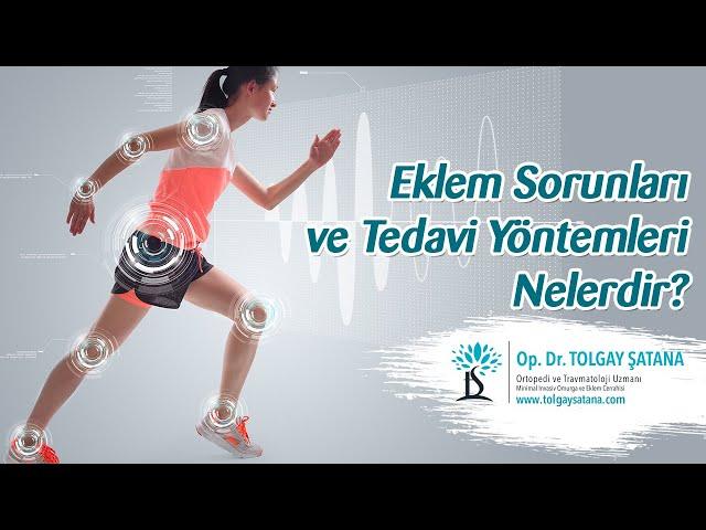 Eklem Sorunları ve Tedavi Yöntemleri - Dr. Tolgay Şatana