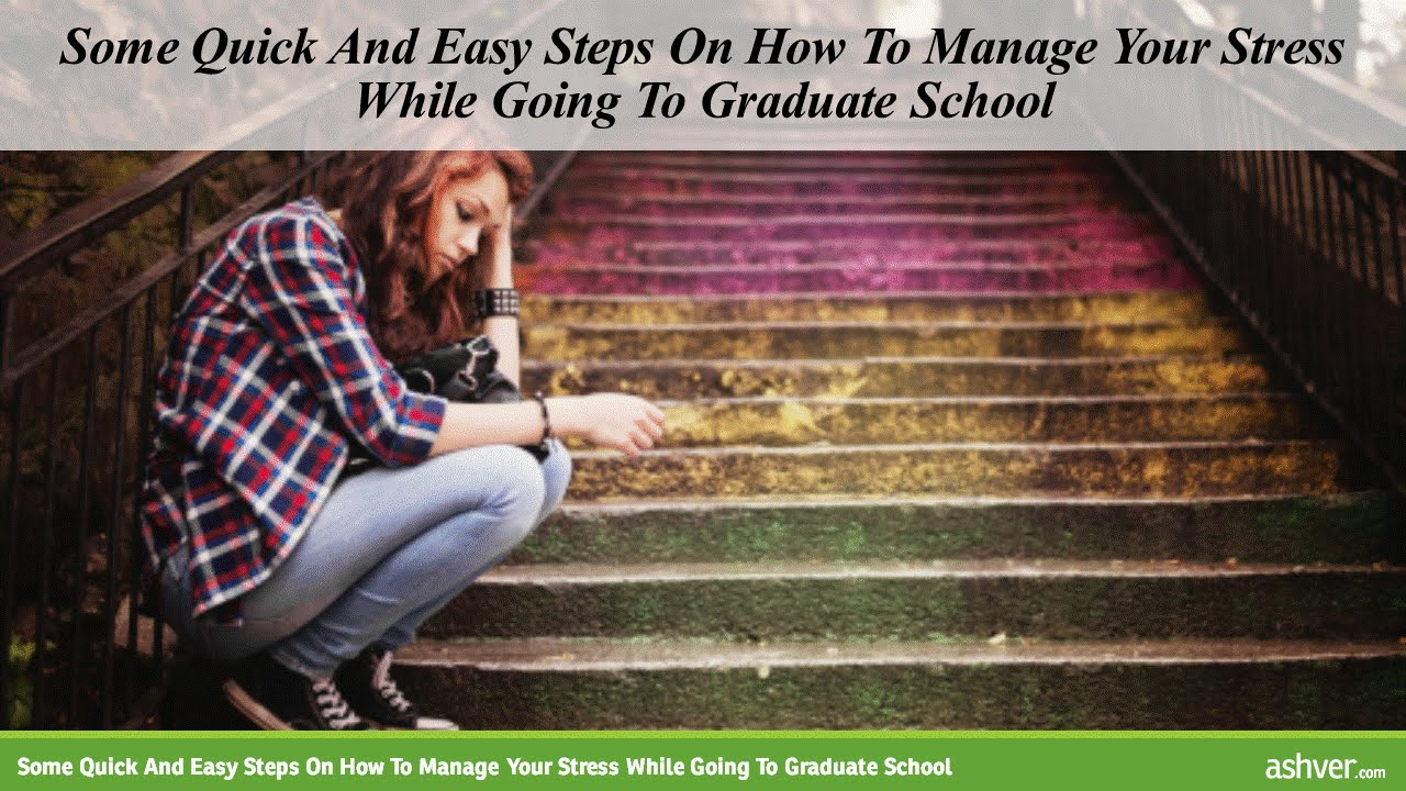 some quick and easy steps on how to manage your stress while going some quick and easy steps on how to manage your stress while going to graduate school
