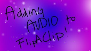 How To Add Audio To FlipAClip For Free- Tutorial!