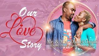 OUR LOVE STORY BY MR amp MRS DANIEL ORIAHI Ijeoma Grace Agu amp Hubby Daniel
