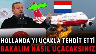 Erdoğan HOLLANDA'YI UÇAKLA TEHDİT ETTİ! BÖYLE BİR AYAR YOK! YİYORSA..