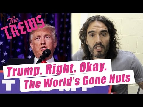 Trump. Right. Okay, the world's gone nuts: Russell Brand The Trews (E372)