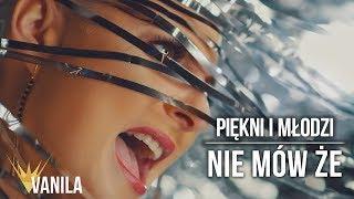 Piękni i Młodzi - Nie mów nie (Oficjalny teledysk) NOWOŚĆ 2019