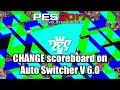 PES 2017 | HOW TO CHANGE scoreboard on Auto Switcher V 6.0