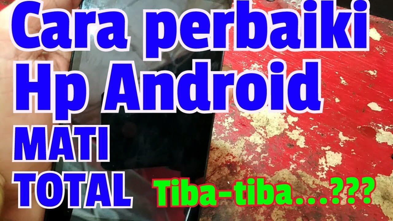 Cara Ampuh Perbaiki Hp Android Mati Total Tiba Tiba Youtube