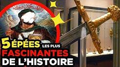 5 ÉPÉES les plus FASCINANTES DE L'HISTOIRE