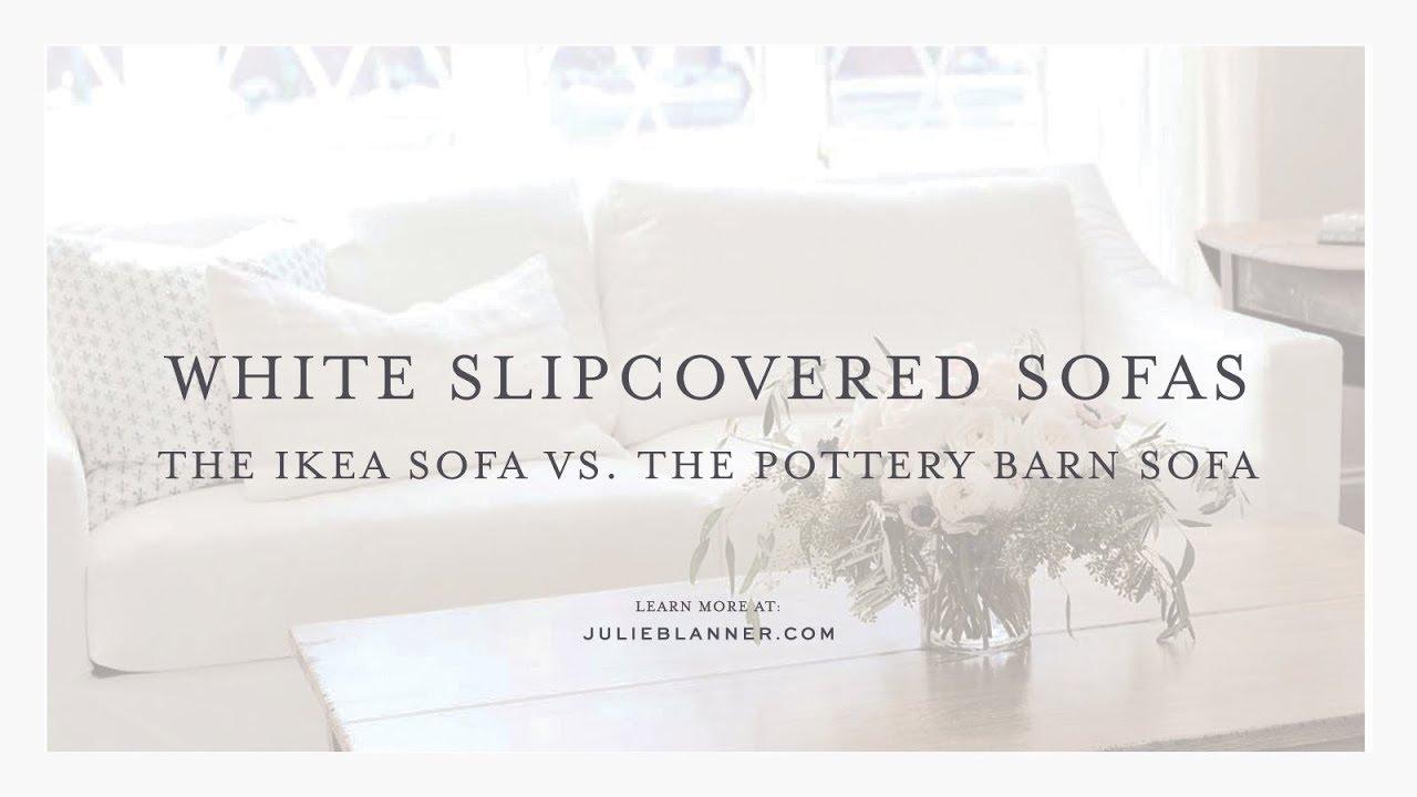White Slipcovered Sofas The Ikea Sofa Vs Pottery Barn
