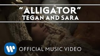 tegan and sara alligator official music video