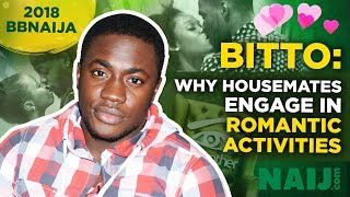 BBNaija 2018: Bitto explains why the housemates engage in plenty 'romantic activities' | Legit TV