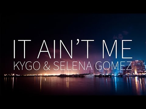 Kygo, Selena Gomez | It Ain't Me [Lyrics]