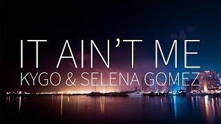Kygo, Selena Gomez | It Ain't Me [Lyrics]