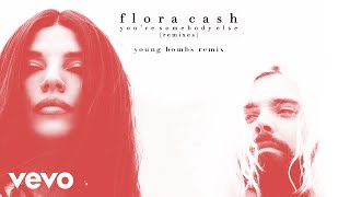 flora cash - You're Somebody Else (Young Bombs Remix (Audio))