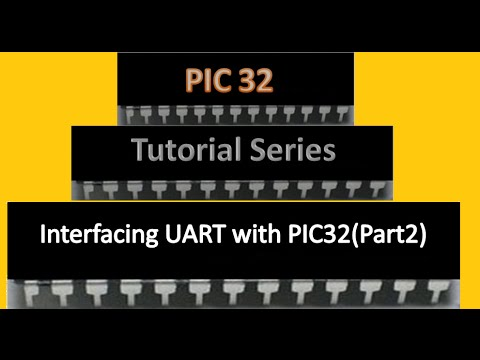 PIC32 Tutorial Series | Interfacing UART with PIC32 (Part2)