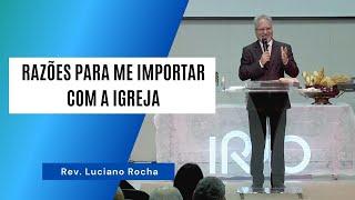 RAZÕES PARA ME IMPORTAR COM A IGREJA - Rev. Luciano Rocha