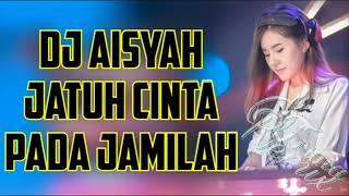 Dj Aisyah Jatuh Cinta Pada Jamilah ♫ Remix Mantap Jiwa 2019
