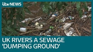 England's rivers are 'dumping grounds for sewage' | ITV News