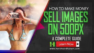How to make money with Photos by selling on 500px for Beginners-Hindi