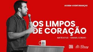 27/03/2021 - 19h30 - Bem aventurados os Limpos de Coraçao - Mateus 5.8   Samuel Coelho