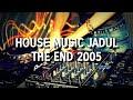 House Music Jadul - The End 2005