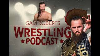 Aleister Black AND Adam Cole - Sam Roberts Wrestling Podcast 181 w/State of Wrestling