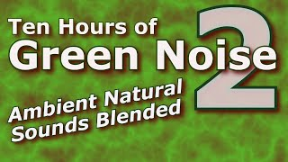 Ten Hours of Green Noise Version 2 - Earth's Average Noise Blend