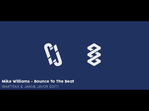 Mike Williams - Bounce To The Beat (Bartrax & Jakub Javor EXTENDED Edit)
