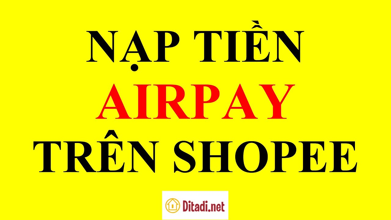 [Hướng dẫn] Cách nạp tiền vào ví Airpay trên Shopee XÀI KHÔNG HẾT – Ditadi.net
