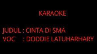 KARAOKE-CINTA DI SMA-DODDIE LATUHARHARY