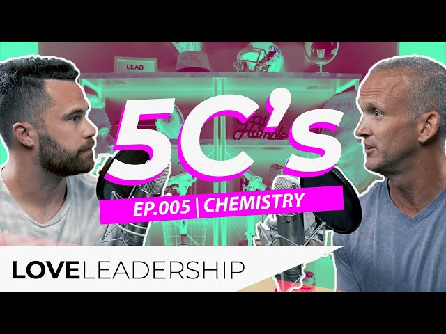 5C's of Leadership | Part 5: Chemistry | Love Leadership Podcast with Todd Doxzon and Mike O'Connell