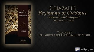 Video 1/3 Ghazali's Beginning of Guidance (Bidayat al-Hidaya) | Mufti Abdur-Rahman ibn Yusuf download MP3, 3GP, MP4, WEBM, AVI, FLV Oktober 2018