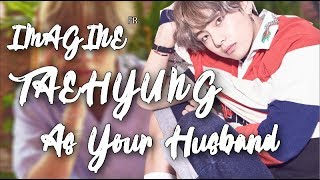 [Imagine BTS] TAEHYUNG AS YOUR  HUSBAND - FR
