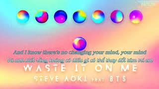 [Vietsub|Eng Lyrics] Waste it on me - Steve Aoki ft. BTS