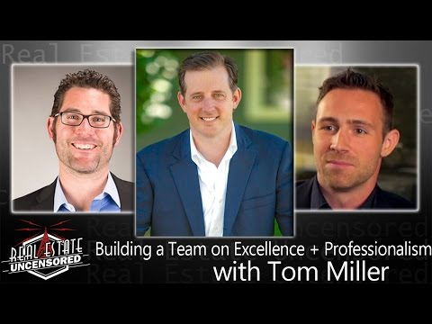 Building a Real Estate Team on Excellence + Professionalism with Tom Miller