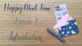 Happy Mail Time | Episode 1 | Introduction