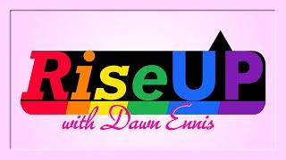 "RiseUP with Dawn Ennis:  ""June is PRIDE month""  (June 2021)"