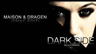 Kelly Clarkson - Dark Side (Maison & Dragen dMac Edit)