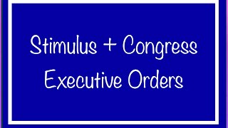 Stimulus + Congress + Executive Orders - Update