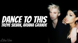 Dance To This - Troye Silvan - Ariana Grande (Official lyrics)