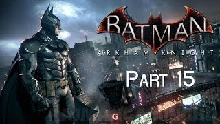 BATMAN ARKHAM KNIGHT gameplay part 15