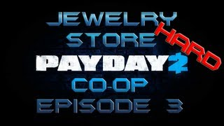 JEWELRY STORE (HARD) - PAYDAY 2 Beta Co-op Episode 3