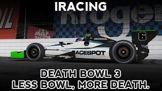 iRacing : Death Bowl 3 : Less Bowl, More Death (Indycar @ Lucas Oil Raceway / IRP)