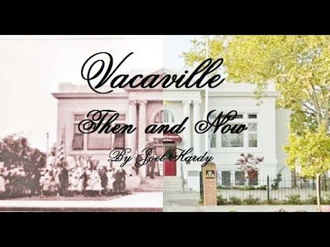 Vacaville - Then and Now