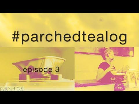 #parchedtealog | Ep.3
