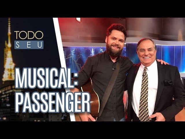 Musical: Passenger - Todo Seu (13/02/19)