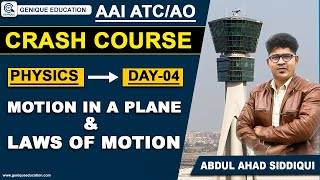 Day 04 II Motion In A Plane \u0026 Laws Of Motion II PHYSICS II Free Crash Course AAI ATC/AO